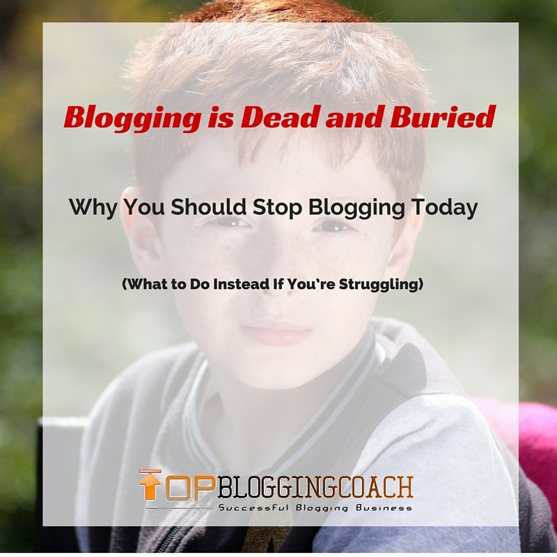 Blogging is Dead and Buried